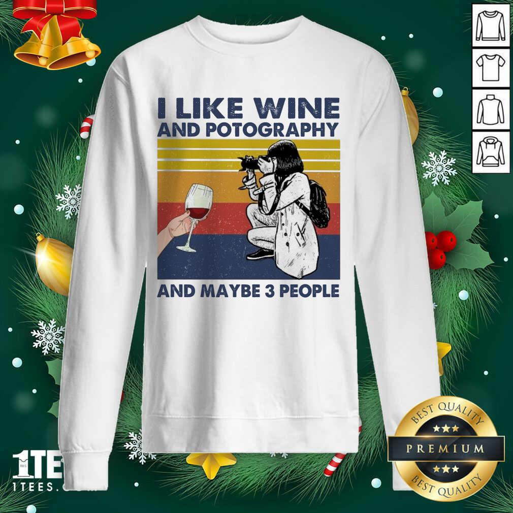 I Like Wine And Potography And Maybe People Vintage Sweatshirt- Design By 1tees.com