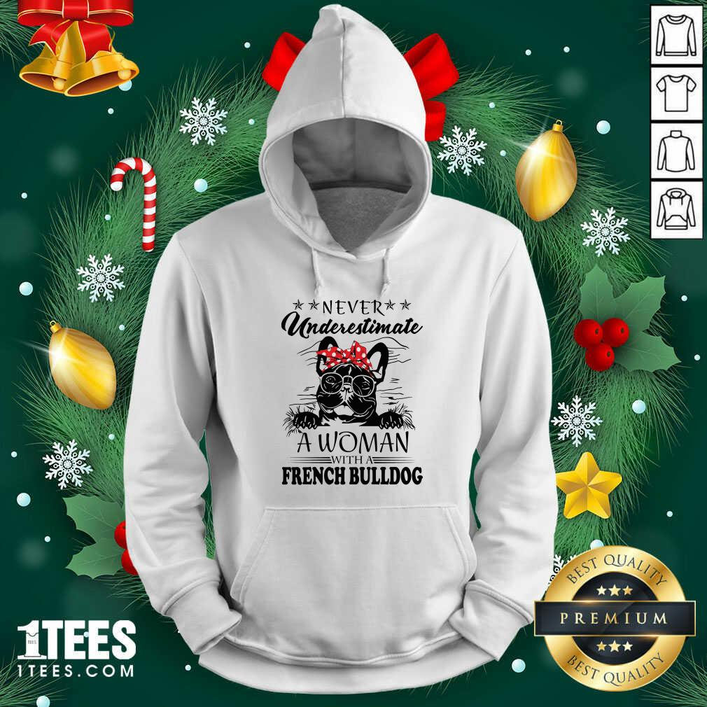 Never Underestimate A Woman With A French Bulldog Hoodie- Design By 1Tees.com