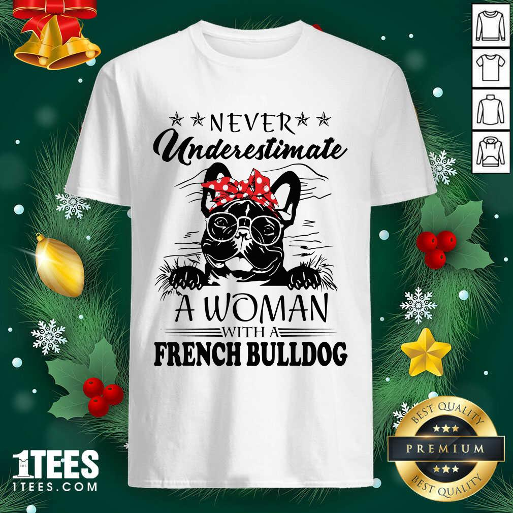 Never Underestimate A Woman With A French Bulldog Shirt- Design By 1tees.com