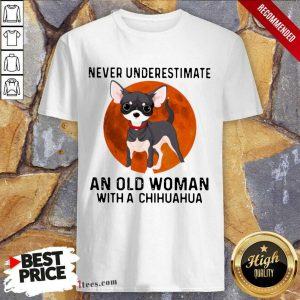 Never Underestimate An Old Woman With Chihuahua Moonblood Shirt- Design By 1Tees.com