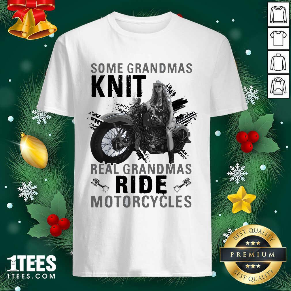 Some Grandmas Knit Real Grandmas Ride Motorcycles Funny Shirt- Design By 1tees.com
