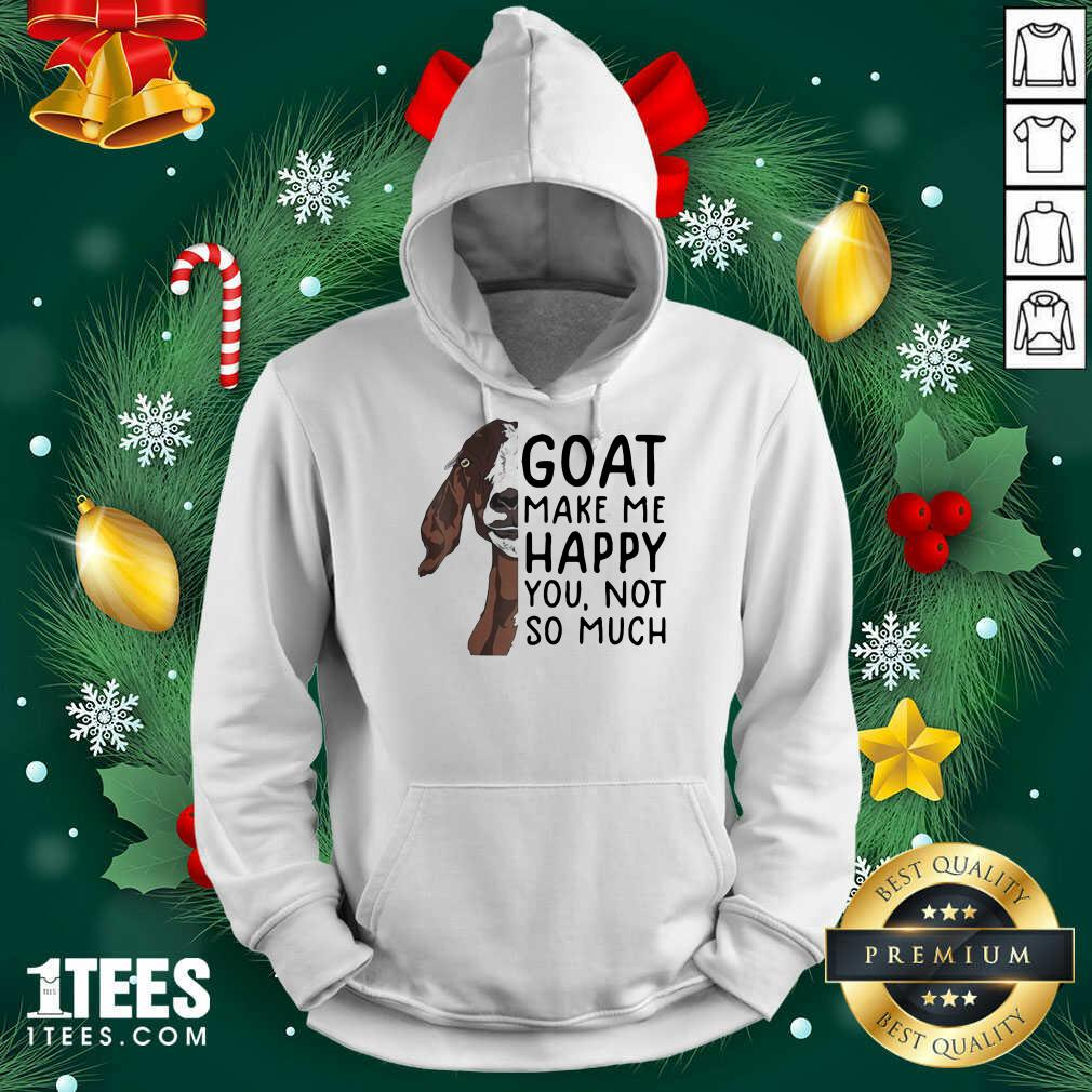 Goat Goats Make Me Happy You Not So Much Hoodie- Design By 1Tees.com