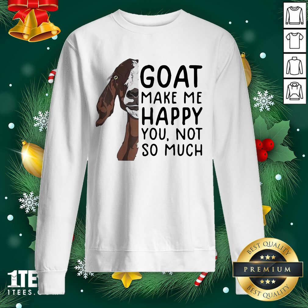 Goat Goats Make Me Happy You Not So Much Sweatshirt- Design By 1tees.com