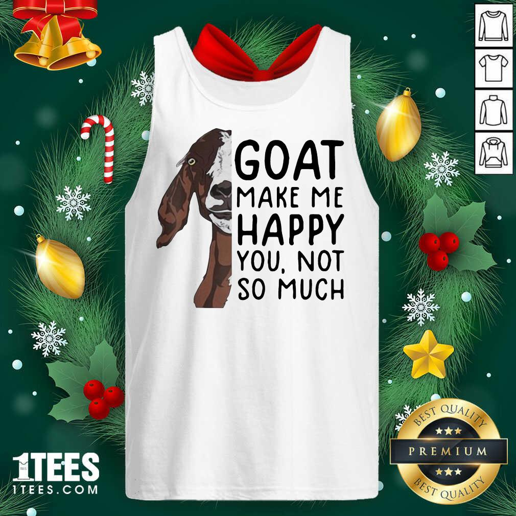 Goat Goats Make Me Happy You Not So Much Tank Top- Design By 1tees.com