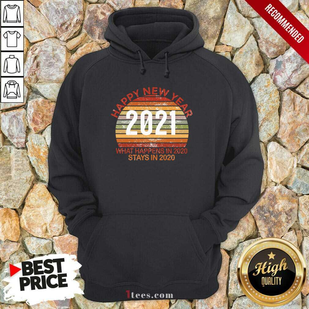 Happy New Year 2021 What Happens In 2021 Stays In 2021 Retro Hoodie - Design By 1Tees.com