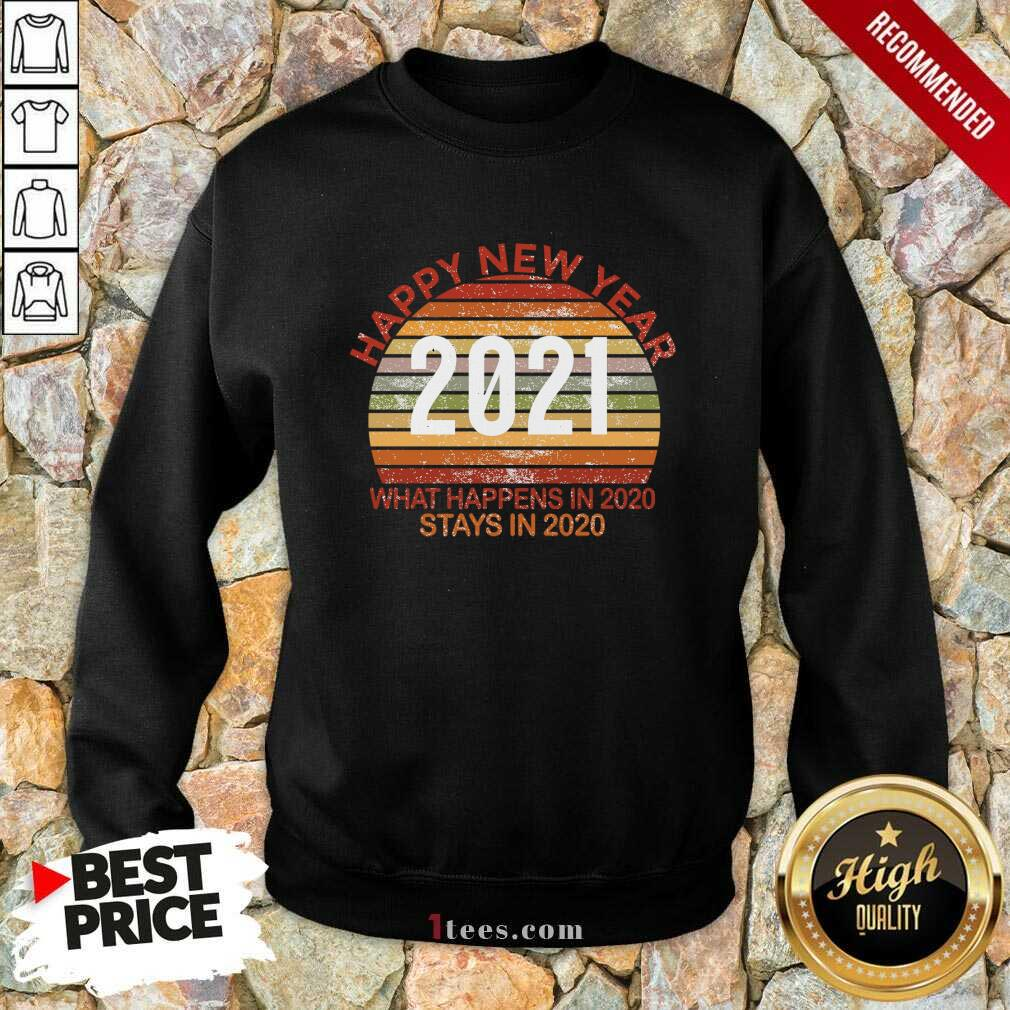 Happy New Year 2021 What Happens In 2021 Stays In 2021 Retro Sweatshirt- Design By 1Tees.com