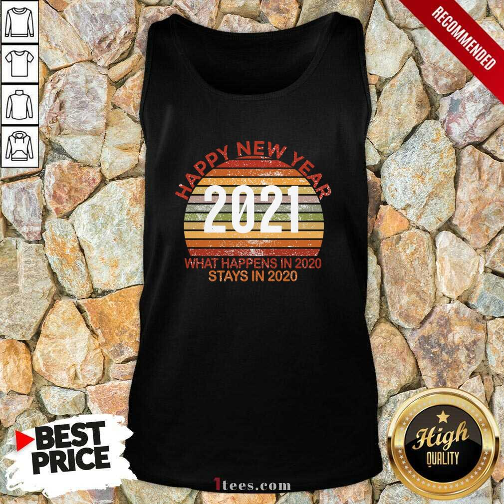 Happy New Year 2021 What Happens In 2021 Stays In 2021 Retro Tank Top- Design By 1Tees.com
