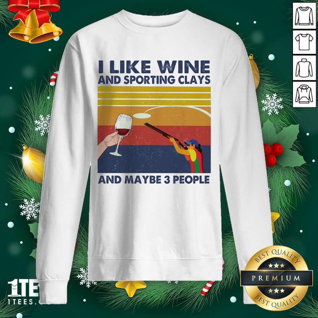I Like Wine And Sporting Clays And Maybe People Vintage Sweatshirt- Design By 1tees.com