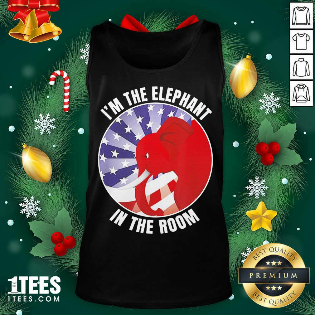 I'm The Elephant In The Room Republican Conservative Tank Top- Design By 1tees.com