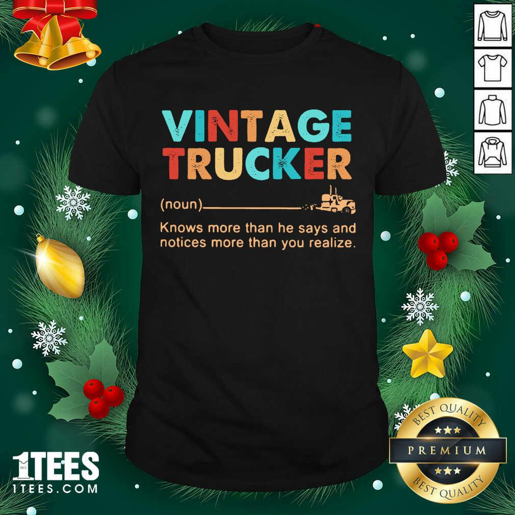 Vintage Trucker Knows More Than He Says And Notices More Than You Realize Shirt- Design By 1tees.com