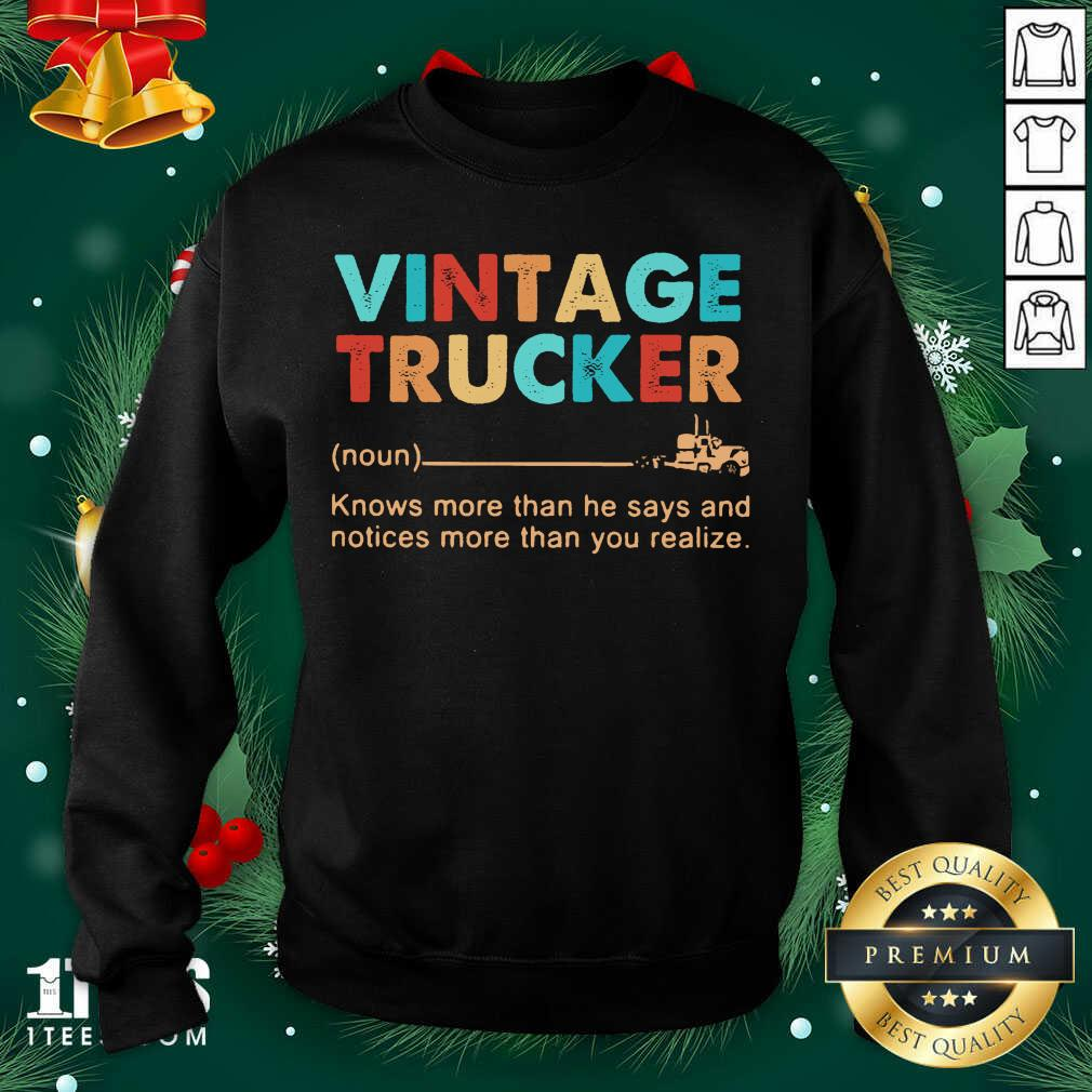 Vintage Trucker Knows More Than He Says And Notices More Than You Realize Sweatshirt- Design By 1Tees.com