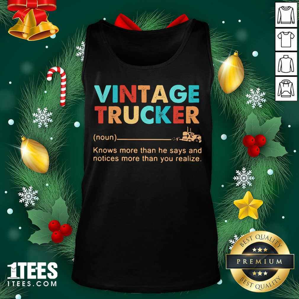 Vintage Trucker Knows More Than He Says And Notices More Than You Realize Tank Top- Design By 1Tees.com