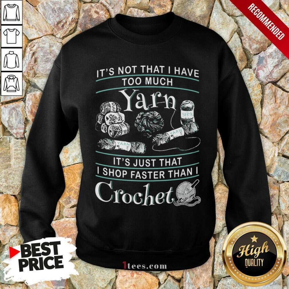 I Shop Faster Than I Crochet Sweatshirt- Design By 1Tees.com