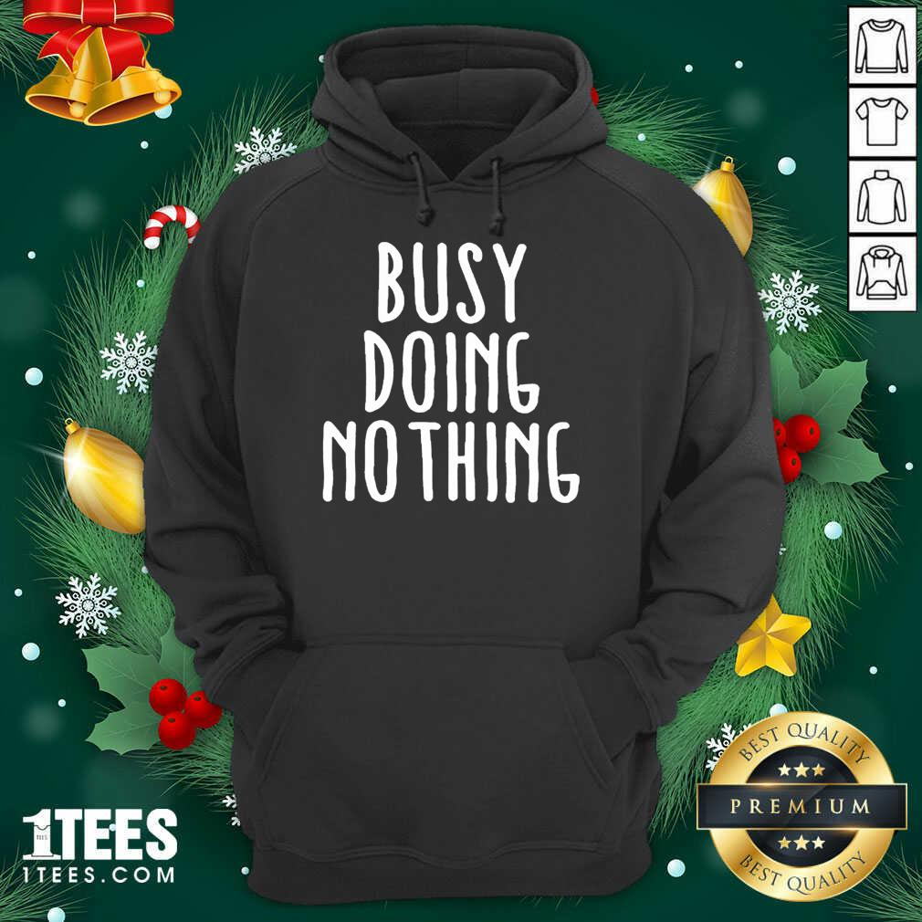 Busy Doing No Thing Hoodie- Design By 1Tees.com