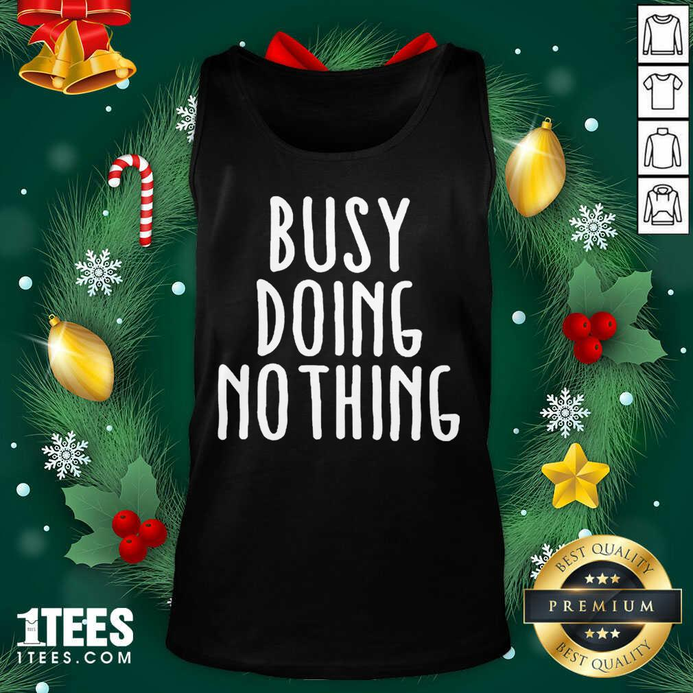 Busy Doing No Thing Tank Top- Design By 1Tees.com