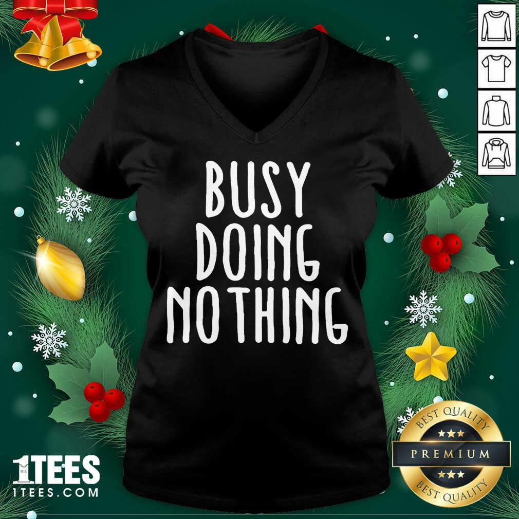 Busy Doing No Thing V-neck- Design By 1Tees.com