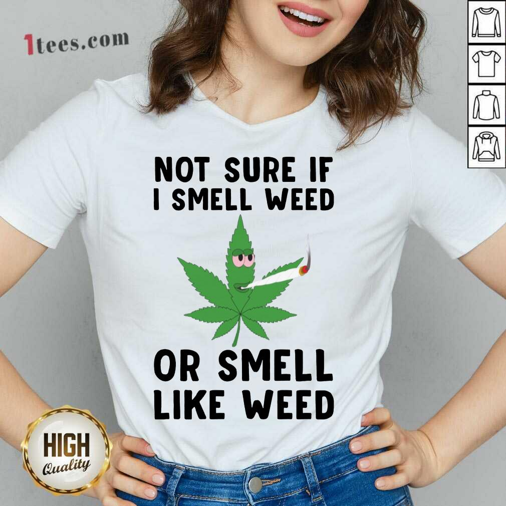Cannabis Not Sure If I Smell Weed Or Smell Like Weed V-neck- Design By 1Tees.com