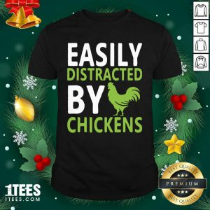 Easily Distracted By Chickens Shirt- Design By 1Tees.com