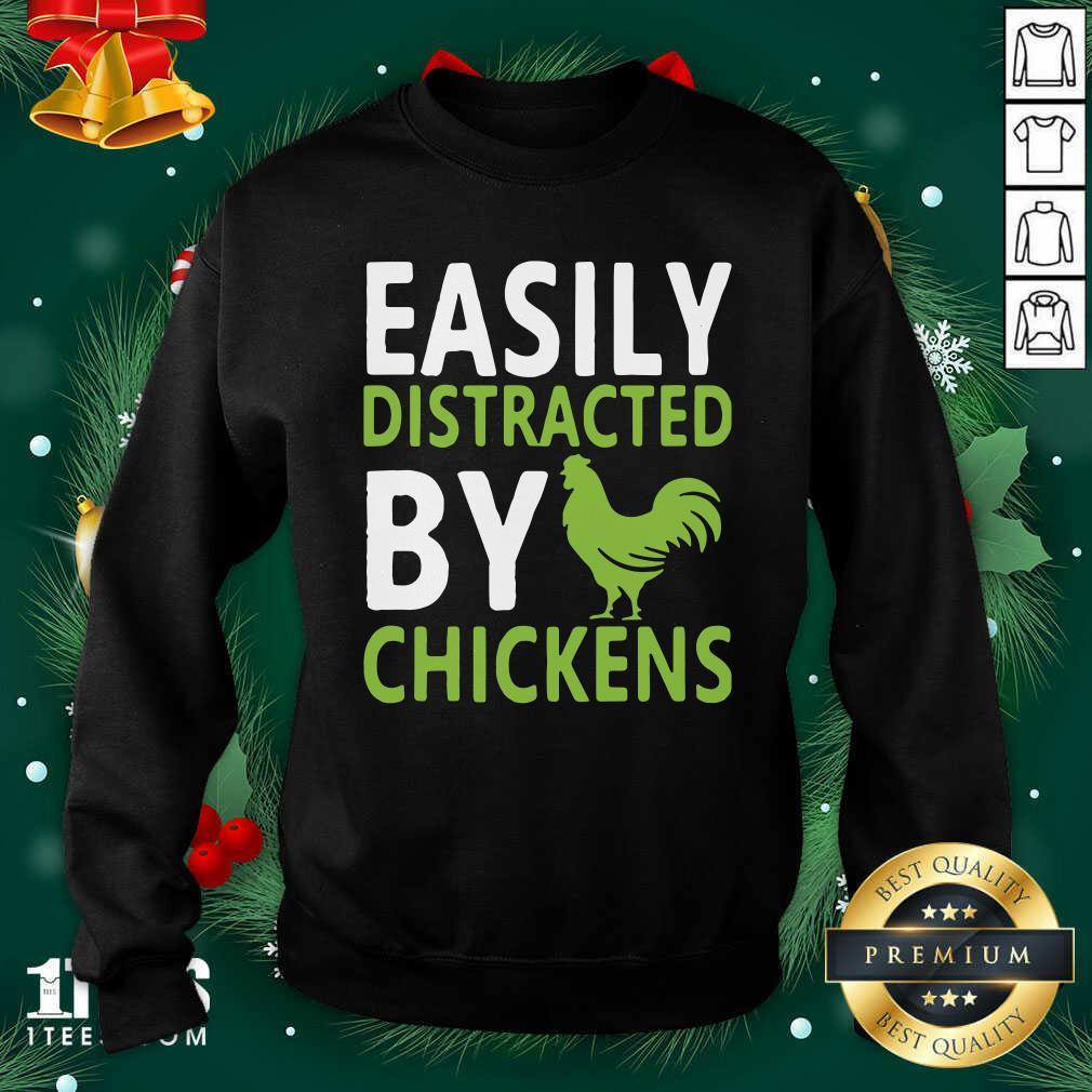 Easily Distracted By Chickens Sweatshirt- Design By 1Tees.comPremium Easily Distracted By Chickens Sweatshirt