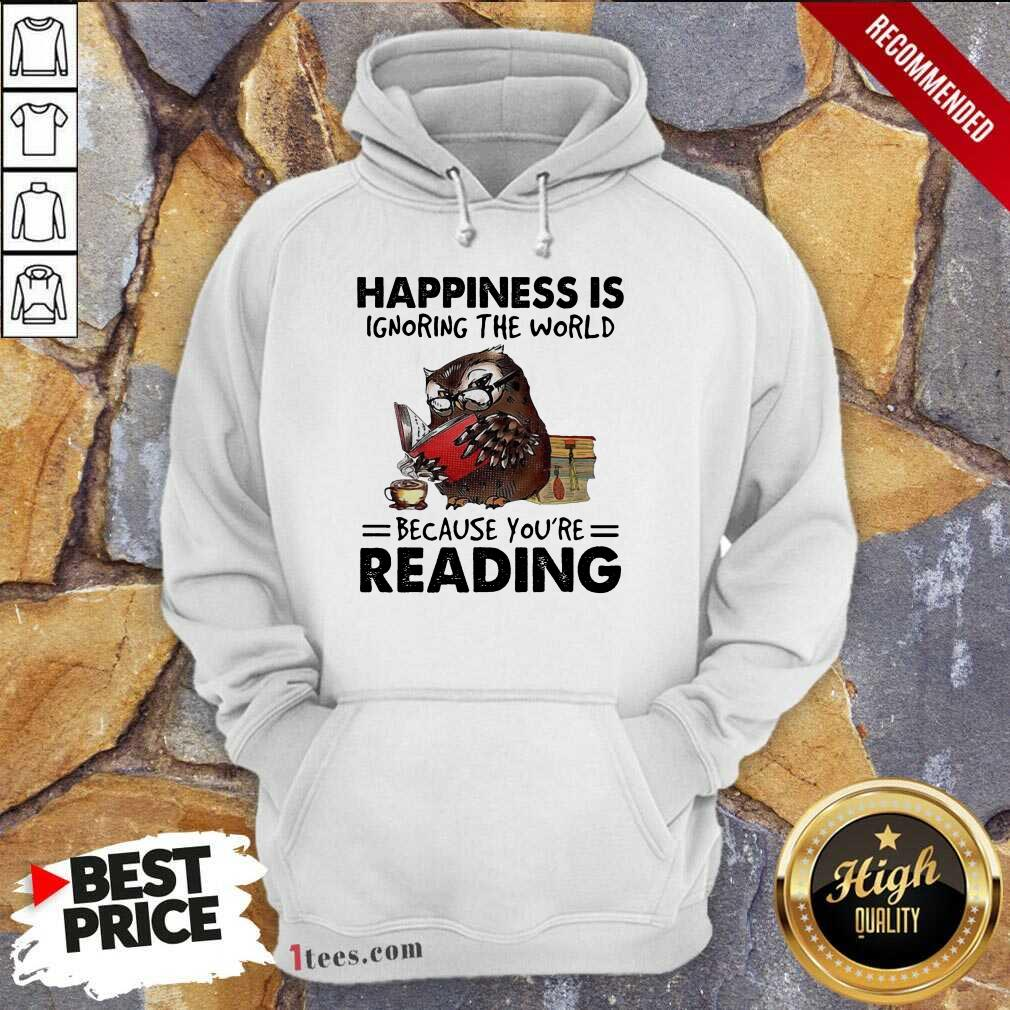 \Happiness Is Ignoring The World Because You're Reading Owl Hoodie- Design By 1Tees.com