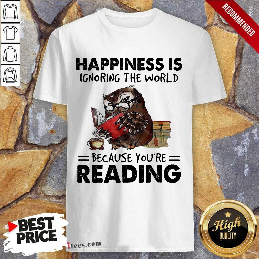 Happiness Is Ignoring The World Because You're Reading Owl Shirt- Design By 1Tees.com