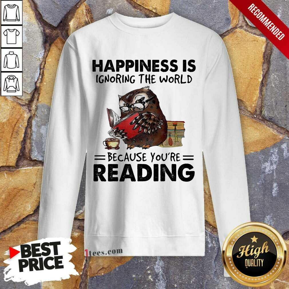 Happiness Is Ignoring The World Because You're Reading Owl Sweatshirt- Design By 1Tees.com