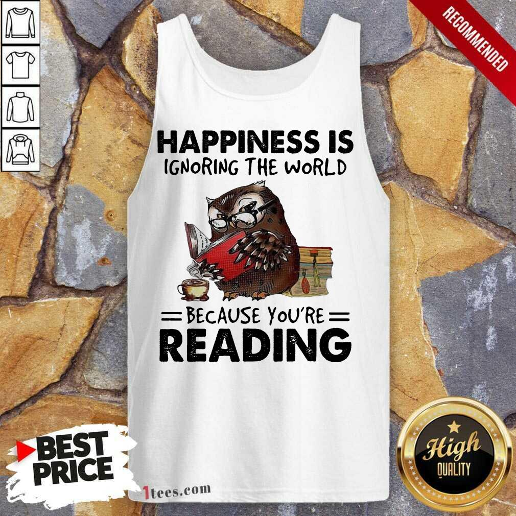 Happiness Is Ignoring The World Because You're Reading Owl Tank Top- Design By 1Tees.com
