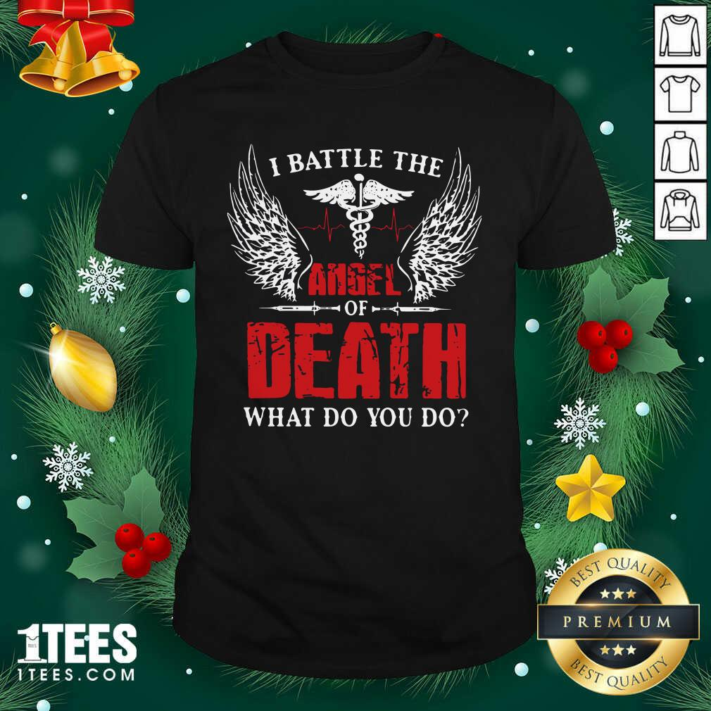 I Battle The Angel Of Death What Do You Do Shirt- Design By 1Tees.com