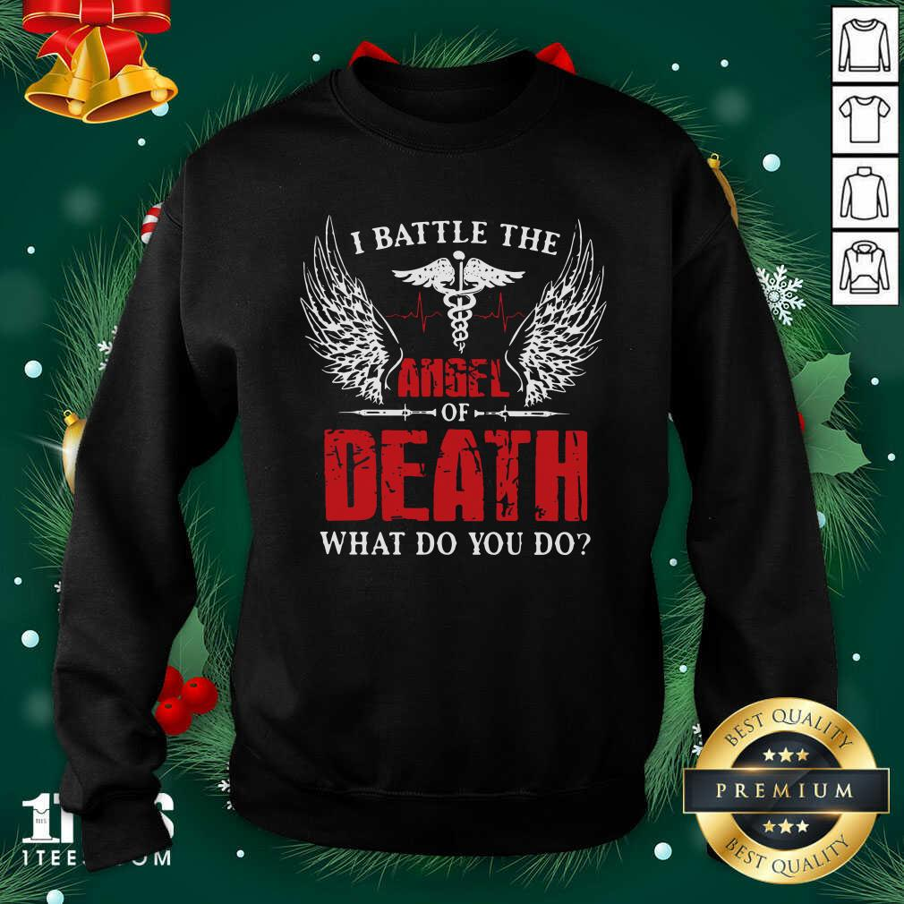 I Battle The Angel Of Death What Do You Do Sweatshirt- Design By 1Tees.com