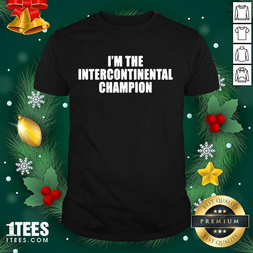 I'm The Intercontinental Champion Shirt- Design By 1Tees.com