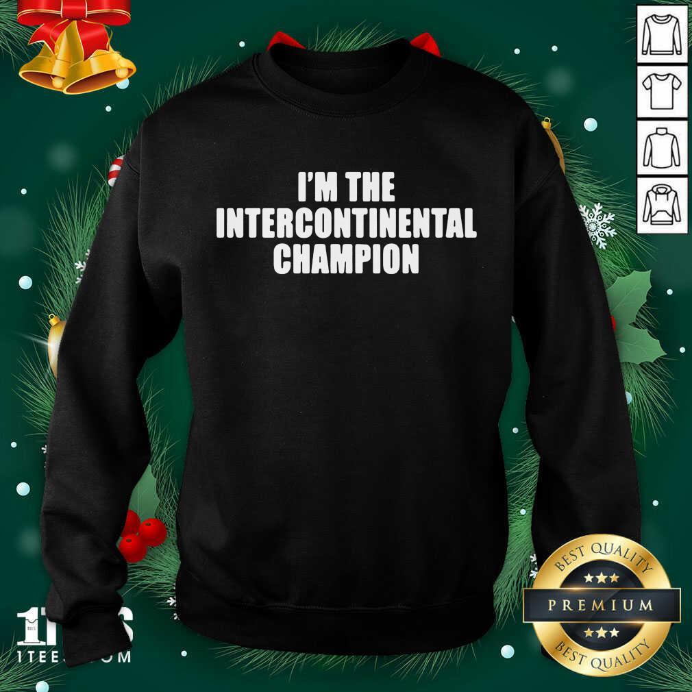 I'm The Intercontinental Champion Sweatshirt- Design By 1tees.com