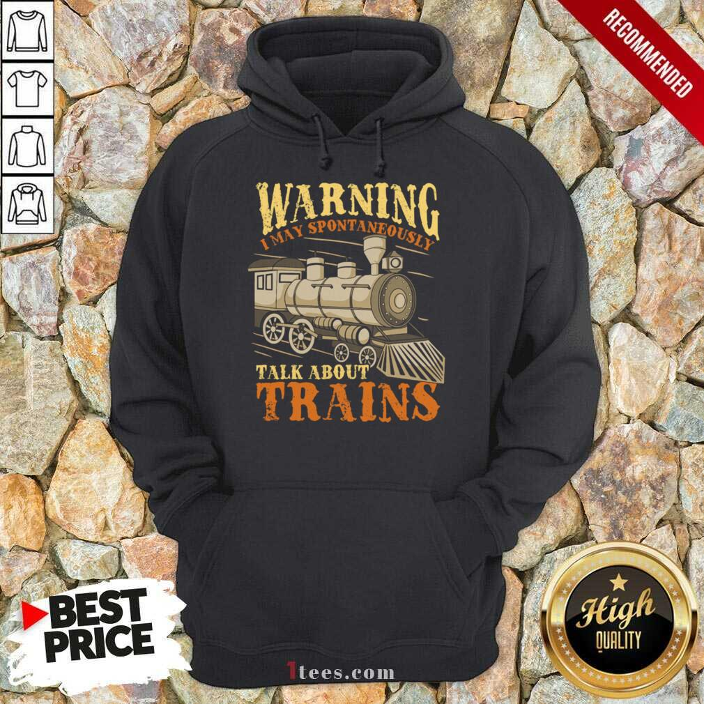 Warning I May Spontaneously Talk About Trains Trainspotter Hoodie- Design By 1Tees.com