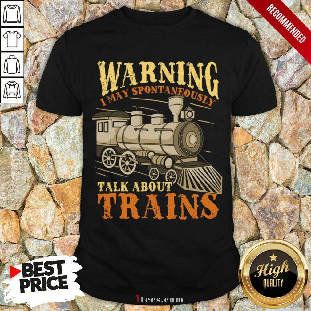 Warning I May Spontaneously Talk About Trains Trainspotter Shirt- Design By 1tees.com