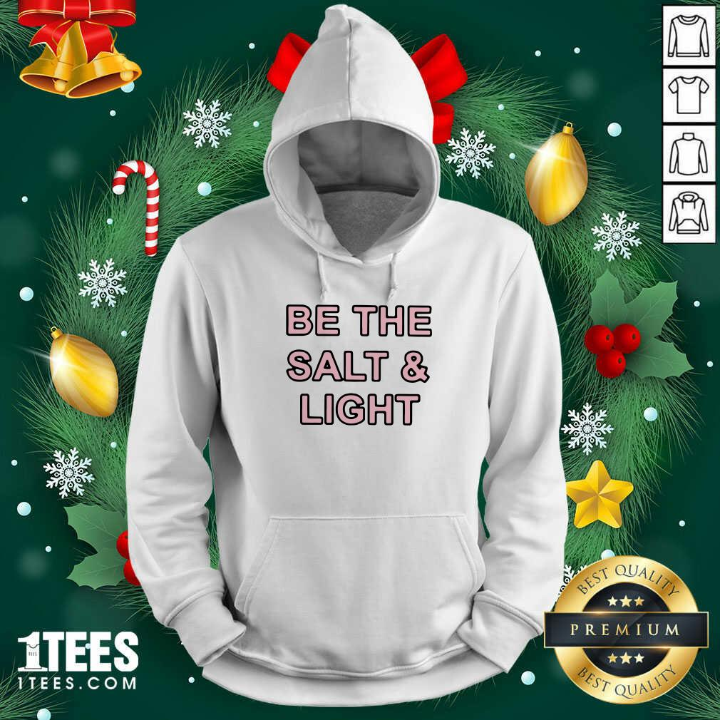 Be The Salt and Light Hoodie- Design By 1tees.com
