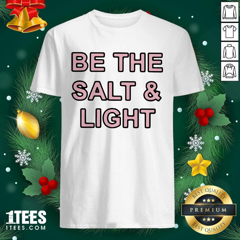 Be The Salt and Light Shirt- Design By 1tees.com
