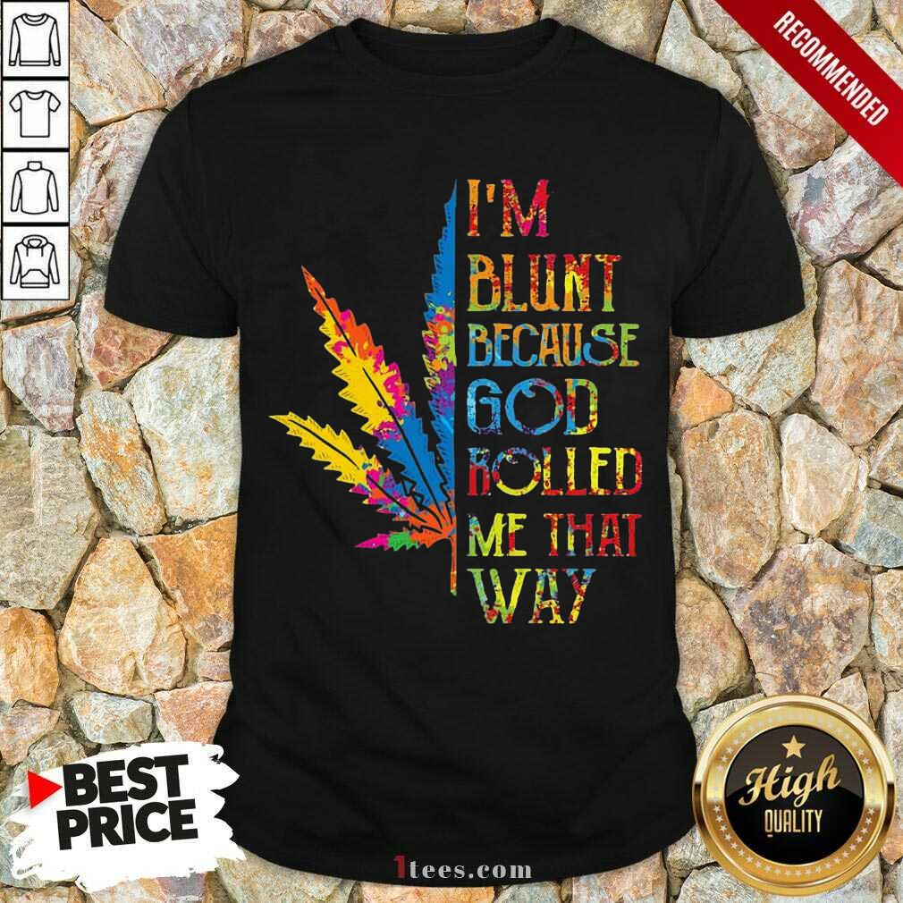 I'm Blunt Because God Rolled Me That Way Hippie Stoner Girl Cannabis Shirt- Design By 1Tees.com
