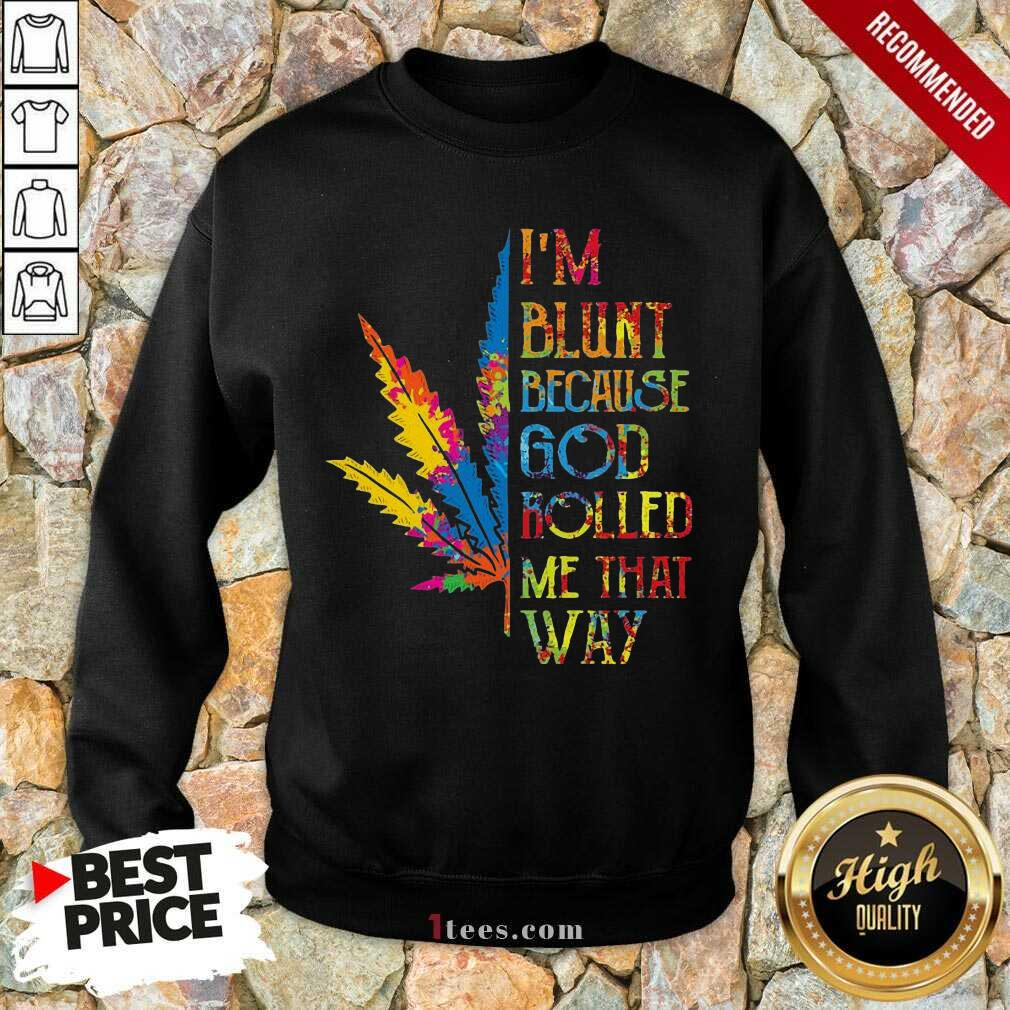 I'm Blunt Because God Rolled Me That Way Hippie Stoner Girl Cannabis Sweatshirt- Design By 1Tees.com