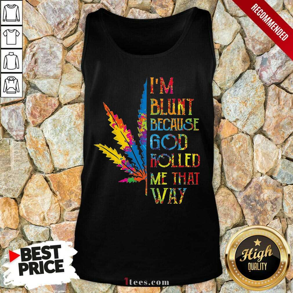 I'm Blunt Because God Rolled Me That Way Hippie Stoner Girl Cannabis Tank Top- Design By 1Tees.com