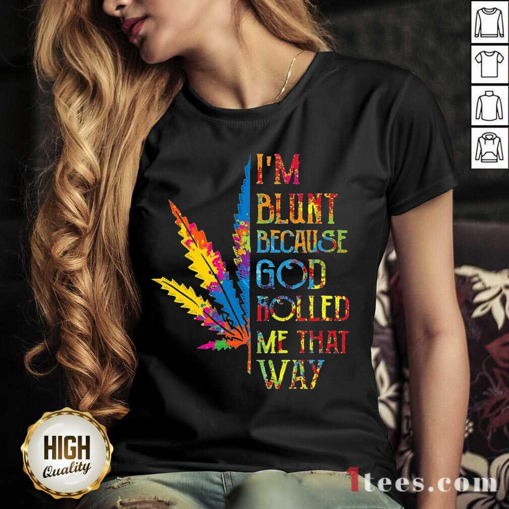I'm Blunt Because God Rolled Me That Way Hippie Stoner Girl Cannabis V-neck- Design By 1Tees.com