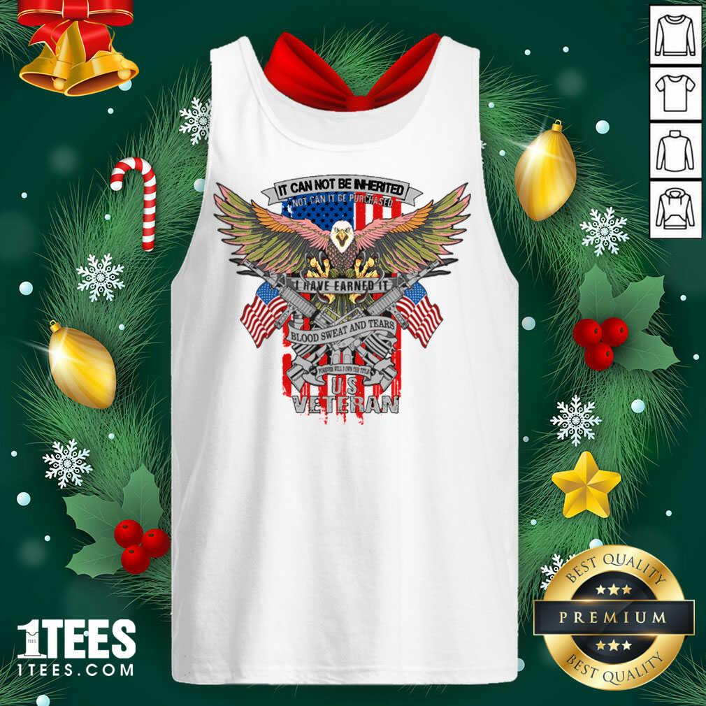 It Can Not Be Inierited Not Can It Be Purchased I Have Earned It Blood Sweat And Tears Veterans Day Eagle Veteran Emblem Tank Top- Design By 1tees.com