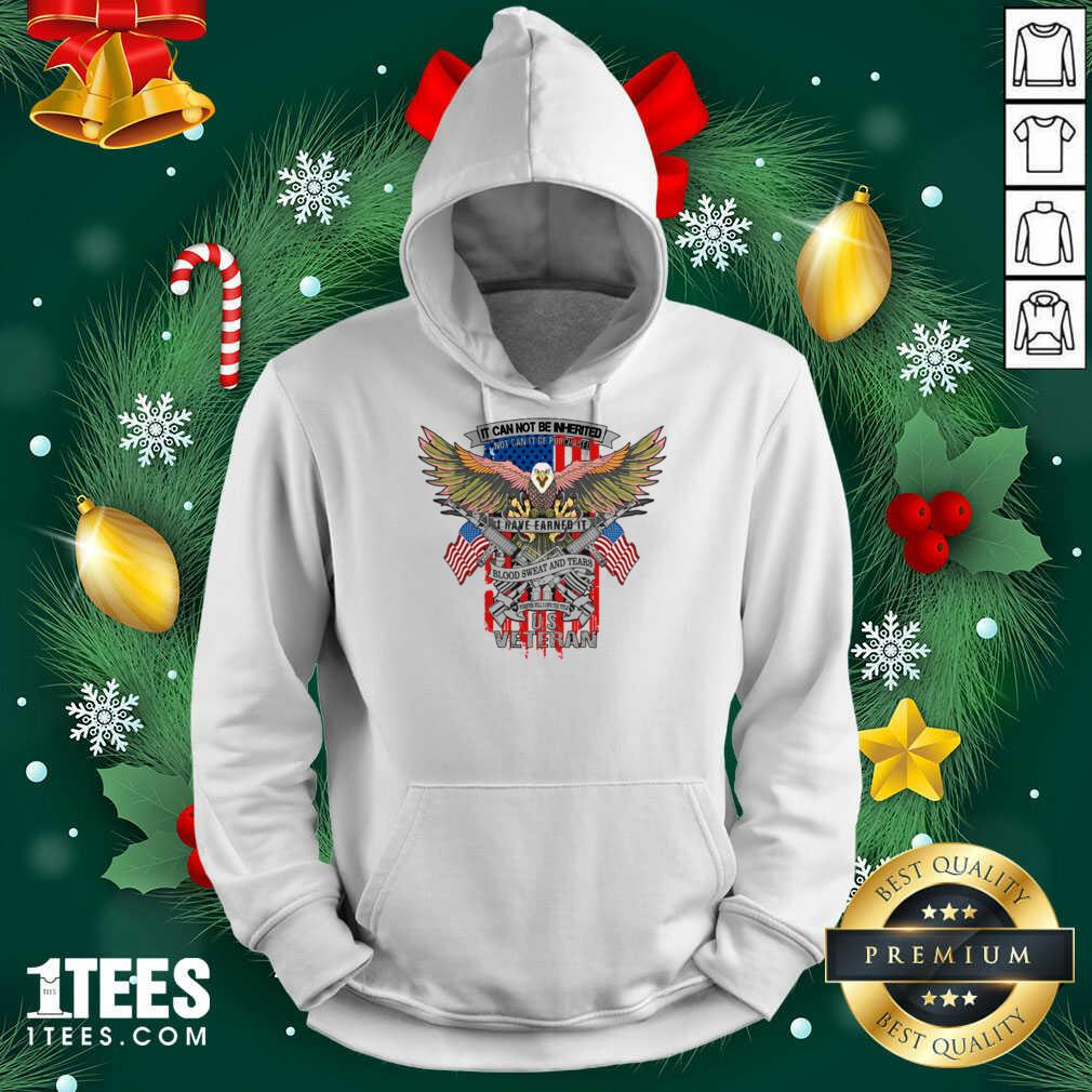 It Can Not Be Inierited Not Can It Be Purchased I Have Earned It Blood Sweat And Tears Veterans Day Eagle Veteran Emblem Hoodie- Design By 1tees.com