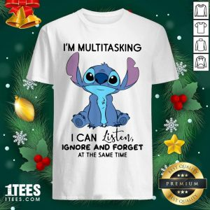 Stitch I'm Multitasking I Can Listen Ignore And Forget At The Same Time Shirt- Design By 1tees.com