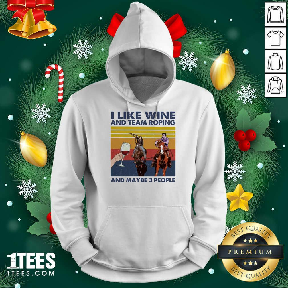 I Like Wine And Team Roping And Maybe People Hoodie- Design By 1Tees.com