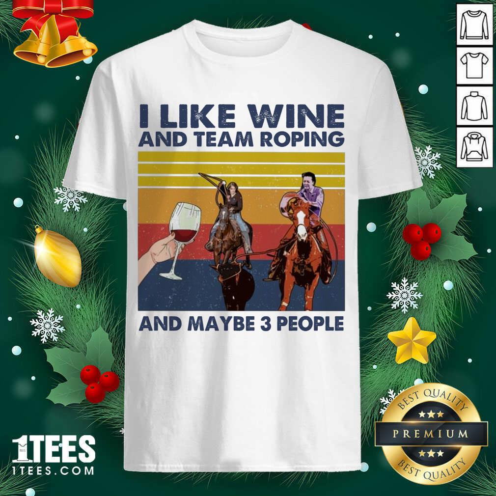 I Like Wine And Team Roping And Maybe People Vintage Shirt- Design By 1tees.com