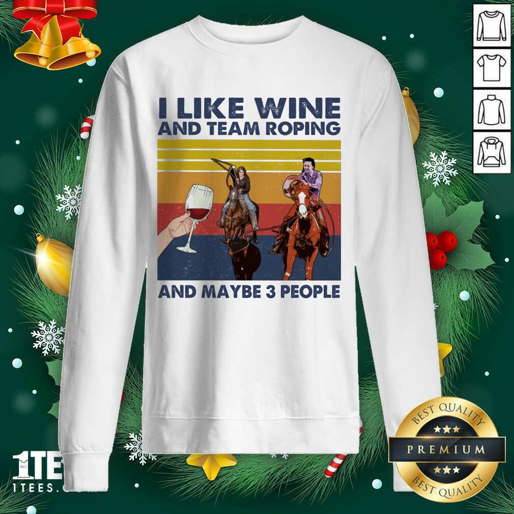 I Like Wine And Team Roping And Maybe People Vintage Sweatshirt- Design By 1tees.com