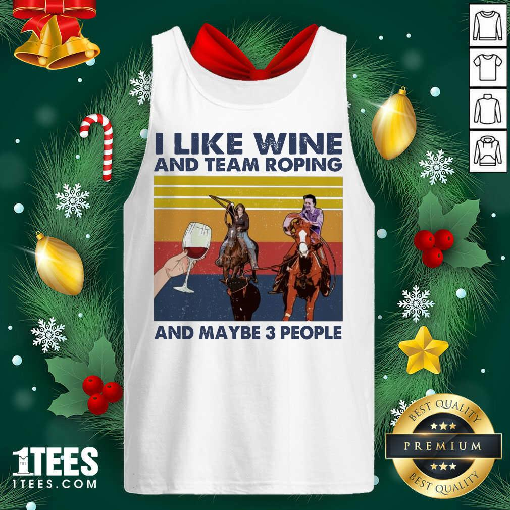 I Like Wine And Team Roping And Maybe People Vintage Tank Top- Design By 1tees.com