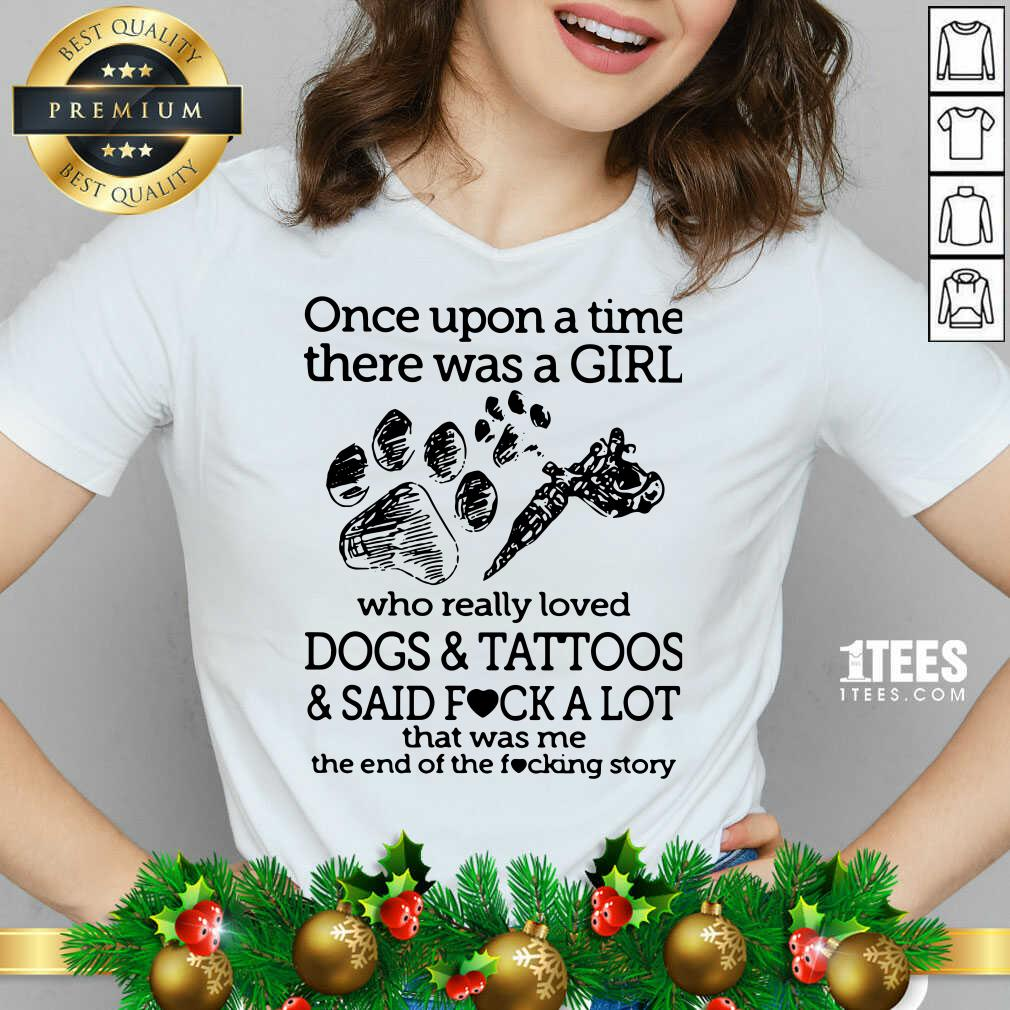 Once Upon A Time There Was A Girl Who Really Loved Dogs And Tattoos And Said Fuck A Lot That Was Me V-neck- Design By 1tees.com