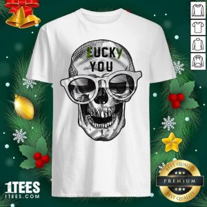 Skull Lucky You Fuck You Shirt- Design By 1Tees.com