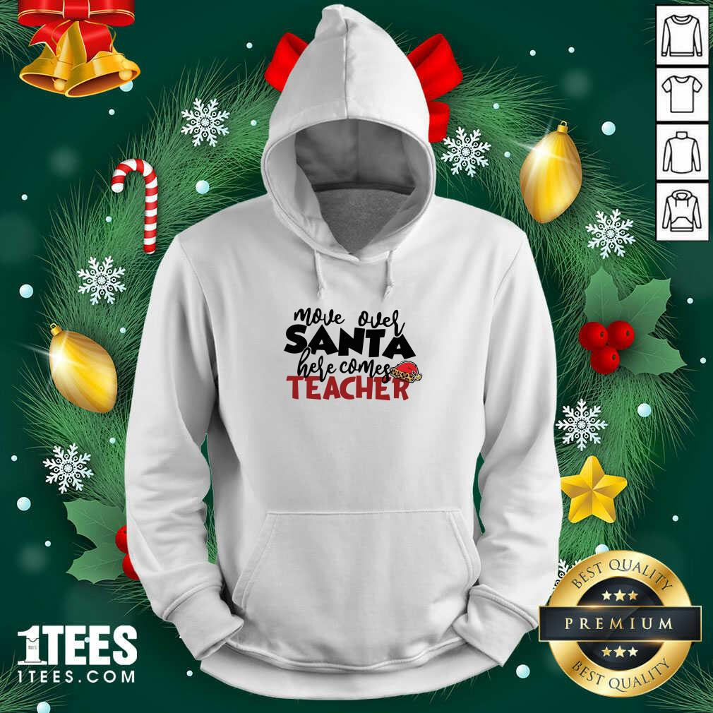 Move Over Santa Here Comes Teacher Hoodie- Design By 1Tees.com