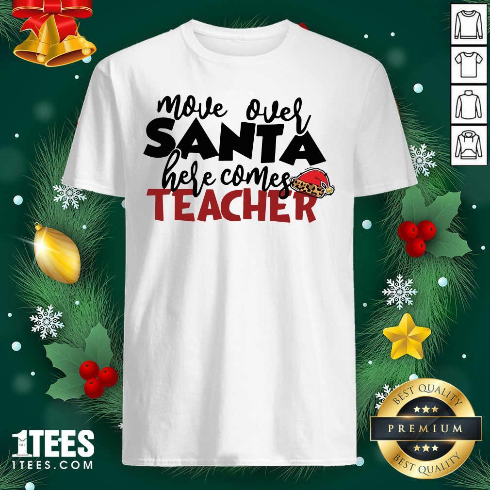 Move Over Santa Here Comes Teacher Shirt- Design By 1Tees.com